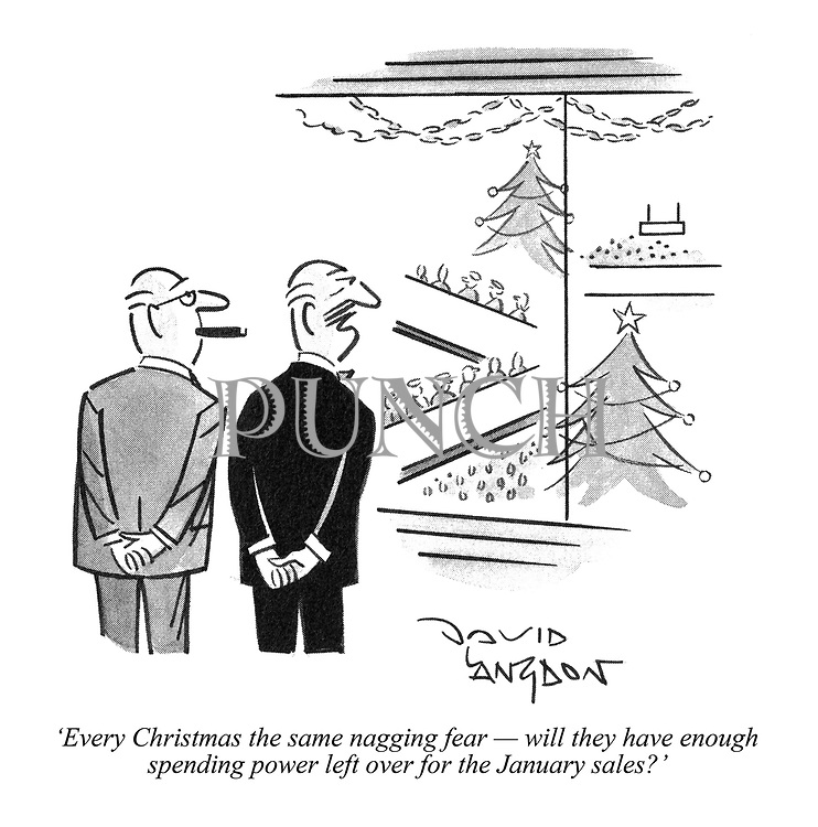 'Every Christmas the same nagging fear - will they have enough spending power left over for the January sales?'