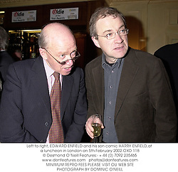 Left to right, EDWARD ENFIELD and his son comic HARRY ENFIELD,at a luncheon in London on 5th February 2002.	OXD 118