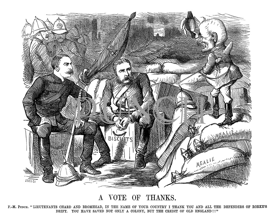 "A Vote of Thanks. F.-M. Punch. ""Lieutenants Chard and Bromhead, in the name of your country I thank you and all the defenders of Rorke's Drift. You have saved not only a colony, but the credit of Old England!!"""