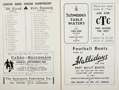 All Ireland Senior Hurling Championship Final, .Brochures,.05.09.1943, 09.05.1943, 5th September 1943, .Antrim 0-4, Cork 5-16,.Minor Dublin v Kilkenny, .Senior Antrim v Cork, .Croke Park, ..Dublin Minor Team, T O Domnallam, S O Catain, R O Catain, S Mac Loelainn, F O Maolcomad, S O Coclainn, G O Droin, D Laimbeart, T O Maolain, L Mac Donncard, P Breatnac, S O Meacair, C O hEacard, M O Faolain, T O Coirtealbaig, N O Dublain, A O Daoigil, D O hUllaig, O R O Neill, J Copeland,..Kilkenny Minor Team, Sean O Dornarve, Rirteard O Cairin, Daiti Breatnac, Padruig Stabaltun, Tomar O Riain, Sean O Murcada, Tomar O Murcada, Seumar O h-Irearnain, Martin O Riada, Bernard O Grogain, Seumar O Cloitiris, Sean O Monacain, Pilb Breatnac, Seoirre O Neill, Sean Spencer, Peadar O Concubair, Padruig O Teimneain, Padruig O Tuatail, ..Advertisements, Cavan v Roscommon Football Final, The Gaelteach Publishing Co., Schweppes Table Waters, CTC Central Tie Co., Hallidays Football Boots, .