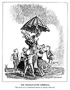 "The Transatlantic Umbrella. ""There seems to be a constitutional objection to opening it right out."""