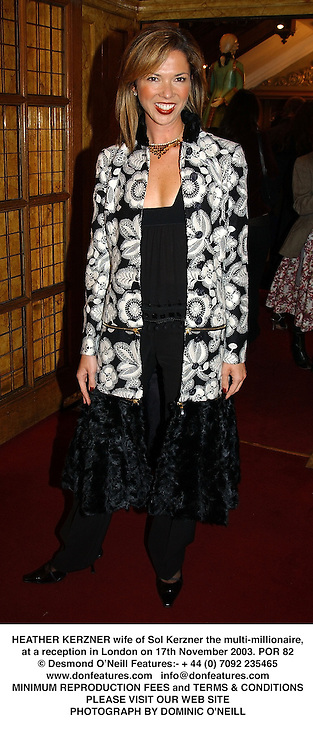 HEATHER KERZNER wife of Sol Kerzner the multi-millionaire, at a reception in London on 17th November 2003.POR 82