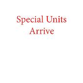 Special Units Arrival