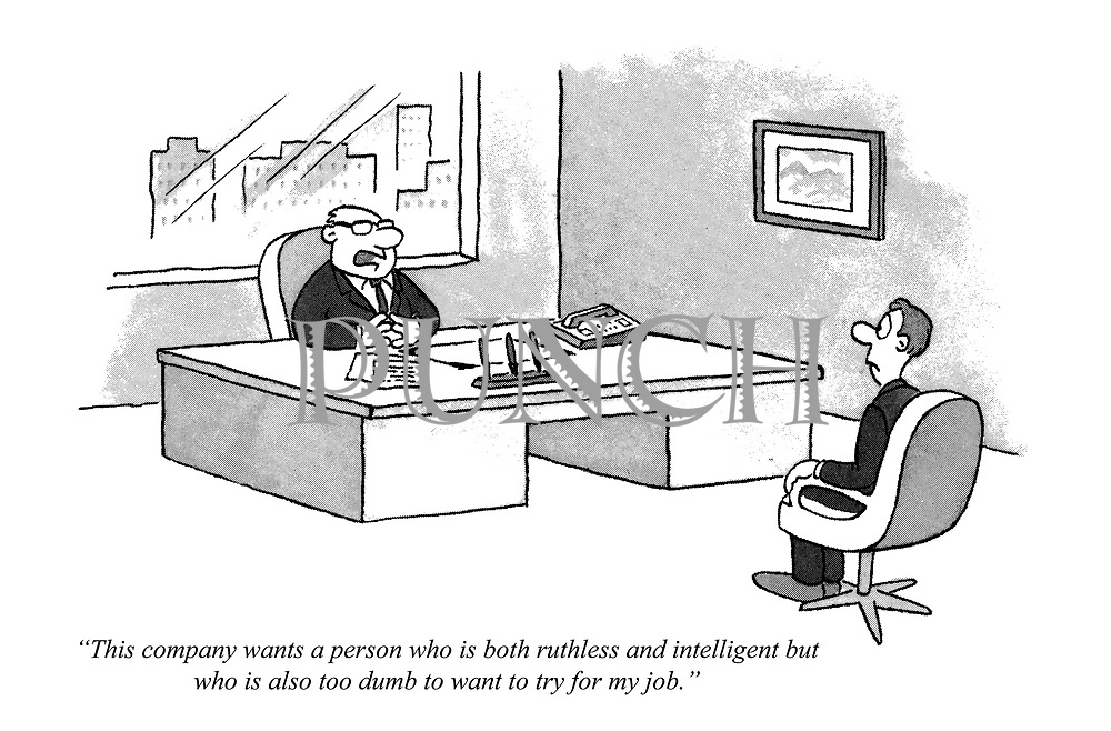 """This company wants a person who is both ruthless and intelligent but also too dumb to want to try for my job."""