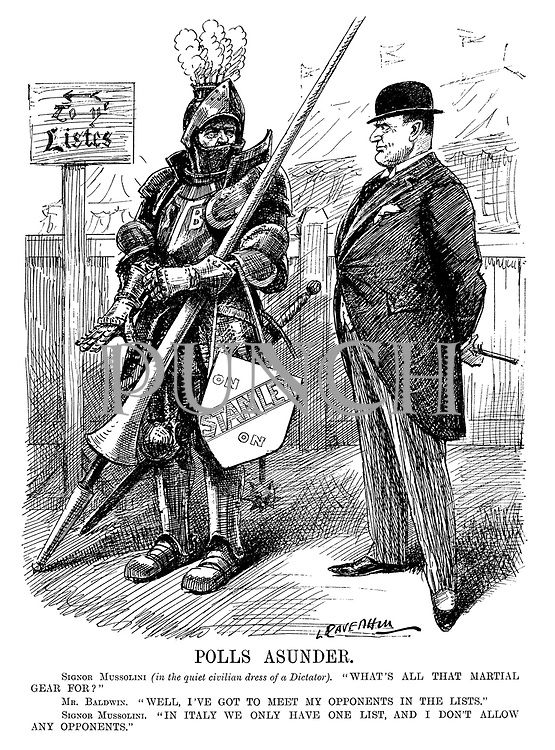 "Polls Asunder. Signor Mussolini (in the quiet civilian dress of a dictator). ""What's all that martial gear for?"" Mr Baldwin. ""Well, I've got to meet my opponents in the lists."" Signor Mussolini. ""In Italy we only have one list, and I don't allow any opponents."" (an InterWar cartoon showing British Prime Minister Stanley Baldwin getting ready for an election battle dressed as a medieval knight with a jousting pole)"