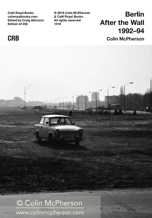 Cafe Royal Books publication entitled 'Berlin After the Wall 1992-94' by photographer Colin McPherson. Edition of 250, published in 2019 to coincide with the 30th anniversary of the fall of the Berlin Wall.