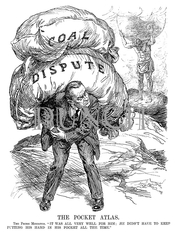 "The Pocket Atlas. The Prime Minister. ""It was all very well for him; HE didn't have to keep putting his hand in his pocket all the time."" [Stanley Baldwin carries the heavy sacks of Coal Dispute on his back]"