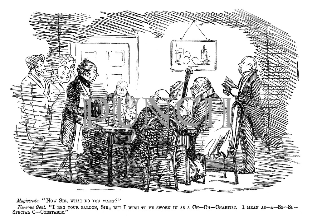 "Magistrate. ""Now sir, what do you want?"" Nervous gent. ""I beg your pardon, sir; But I wish to be sworn in as a Ch-ch-chartist. I mean as-a-sp-sp-Special c-Constable."""