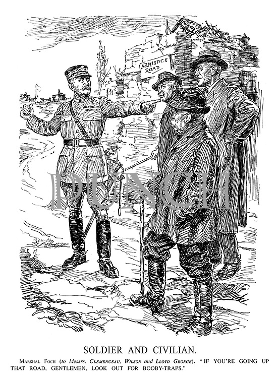"Soldier and Civilian. Marshal Foch (to Messrs. Clemenceau, Wilson and Lloyd George). ""If you're going up that road, gentlemen, look out for booby-traps."""