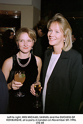 Left to right, MRS MICHAEL SAMUEL and the DUCHESS OF ROXBURGHE, at a party in London on November 5th 1996.                                                                           LTG 68