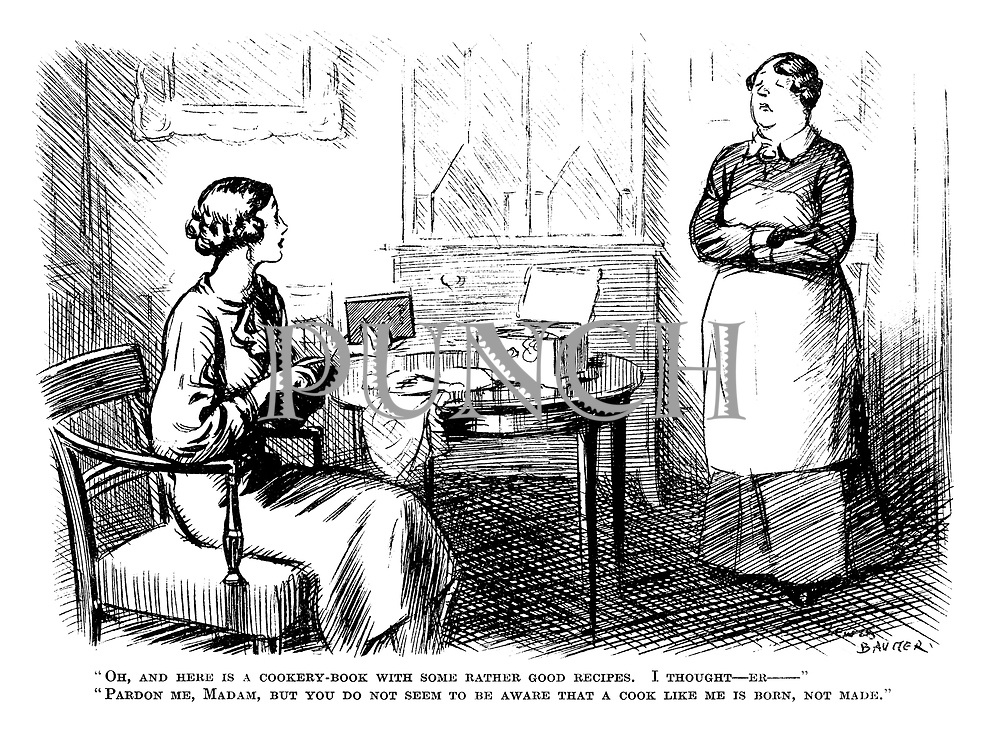 """Oh, and here is a cookery-book with some rather good recipes. I thought - er -"" ""Pardon me, madam, but you do not seem to be aware that a cook like me is born, not made."""