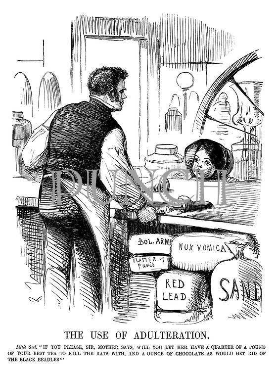 """The Use of Adulteration. Little girl. """"If you please, Sir, Mother says, will you let her have a quarter of a pound of your best tea to kill the rats with, and a ounce of chocolate as would get rid of the black beadles."""""""