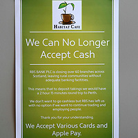 Habitat Cafe in The Square, Aberfeldy who are no longer accepting cash payments as a result of the Royal Bank of Scotland closing the branch in the Perthshire town…<br />Picture by Graeme Hart.<br />Copyright Perthshire Picture Agency<br />Tel: 01738 623350  Mobile: 07990 594431