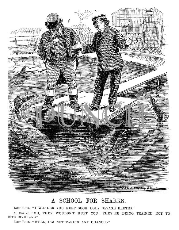 "A School for Sharks. John Bull. ""I wonder you keep such savage brutes."" M Briand. ""Oh, they wouldn't hurt you; They're being trained not to bite civilians."" John Bull. ""Well, I'm not taking any chances."" (sharks as Submarines circle John Bull as he looks down from a platform at Aristide Briands' fish farm during the InterWar era)"