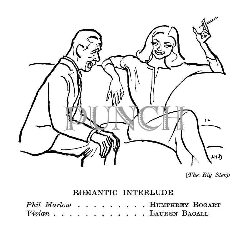 (The Big Sleep) Romantic Interlude. Phil Marlow ......... Humphrey Bogart. Vivian ............ Lauren Bacall.
