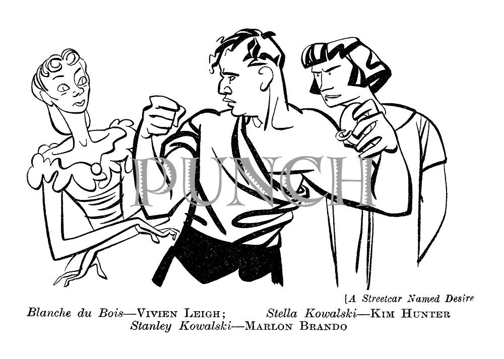 (A Streetcar Named Desire) Blanche du Bois - Vivien Leigh; Stella Kowalski - Kim Hunter. Stanley Kowalski - Marlon Brando.