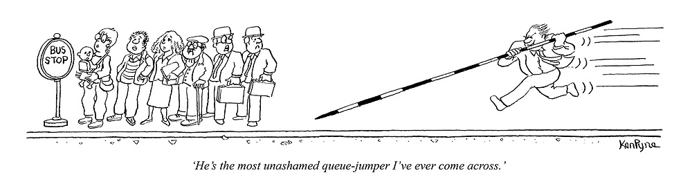 'He's the most unashamed queue-jumper I've ever come across.'