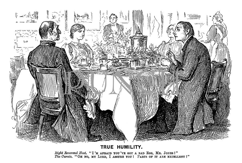 """True Humility. Right Reverend Host. """"I'm afraid you've got a bad egg, Mr. Jones!"""" The Curate. """"Oh no, My Lord, I assure you! Parts of it are excellent!"""""""