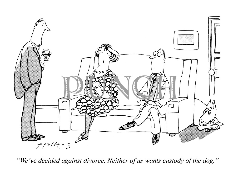 """We've decided against divorce. Neither of us wants custody of the dog."""