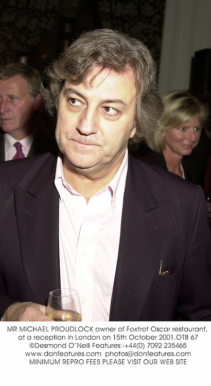 MR MICHAEL PROUDLOCK owner of Foxtrot Oscar restaurant, at a reception in London on 15th October 2001.OTB 67