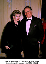 BARON & BARONESS VON ZUYLEN, at a dinner in London on November 19th 1996.LTN 52