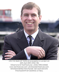 HRH THE DUKE OF YORK at a reception in London on 26th April 2001.	ONG 186
