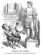 "Nullus aut Caesar. Louis (an ambitious boy). ""Ah ha! mon ami! I sall make 'im so big as you!"""