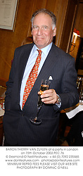 BARON THIERRY VAN ZUYLEN at a party in London on 15th October 2002.			PEC 76