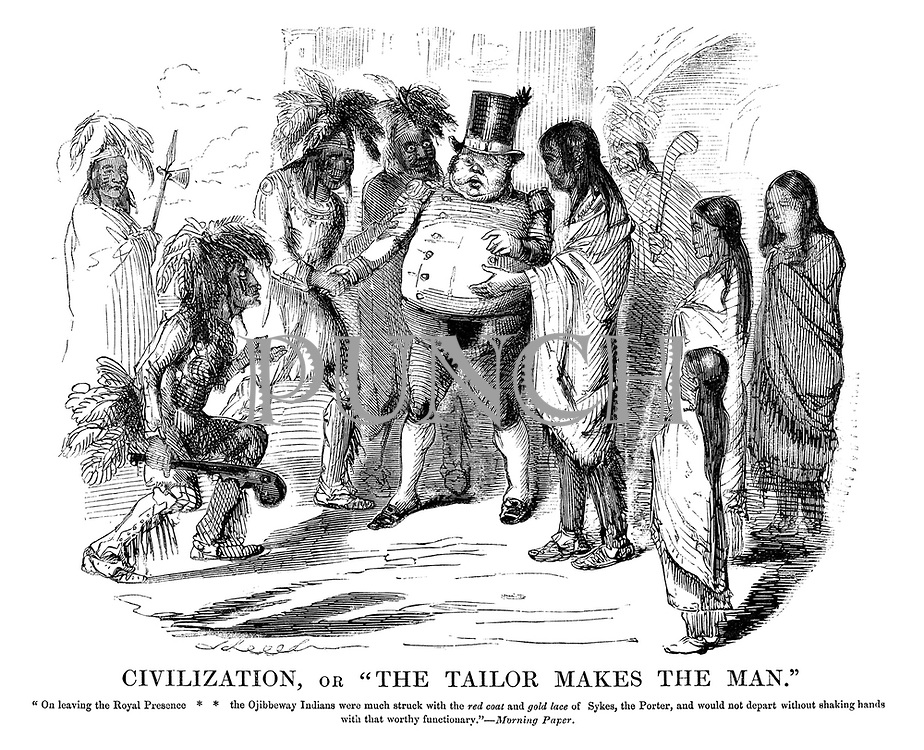 "Civilization, or ""The Tailor Makes The Man."" ""On leaving the Royal Presence the Ojibbeway Indians were much struck with the red coat and gold lace of Sykes, the porter, and would not depart without shaking hands with that worthy functionary."" -  Morning Paper."