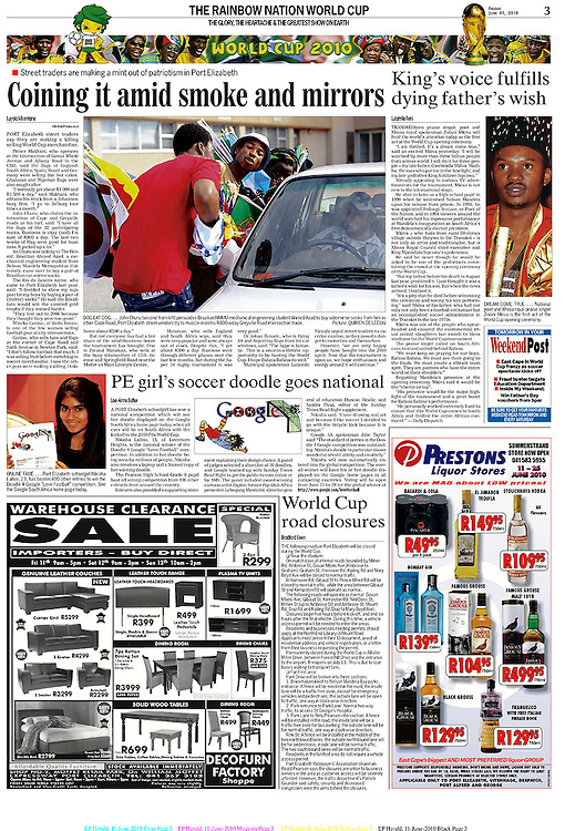 """JUNE 11, 2010. PORT Elizabeth street traders say they are making a killing selling World Cup merchandise . Prince Makhani, who operates at the intersection of Govan Mbeki Avenue and Albany Road in the CBD, said the flags of England, South Africa, Spain, Brazil and Germany were selling like hot cakes. Ghanaian and Nigerian flags were also sought after. """"I normally get about R1 000 and R1 500 a day,"""" said Makhani, who obtains his stock from a Johannesburg firm. """"I go to Jo'burg four times a month."""" John Churu, who claims the intersection of Cape and Greyville roads as his turf, said: """"I have all the flags of the 32 participating teams. Business is okay (and) I'm sure of R800 a day. The last two weeks of May were good for business. It picked up a lot."""" As Churu was talking to The Herald, Brazilian Ahmed Azad, a mechanical engineering student from Nelson Mandela Metropolitan University, came over to buy a pair of Brazilian car-mirror socks. The Rio de Janeiro native, who came to Port Elizabeth last year, said: """"I decided to show my support for my boys by buying a pair of (mirror) socks."""" He said the Brazilians would win the coveted gold trophy if they trained harder. """"They lost out in 2006 because they thought they were too good."""" Wineka Gonise, of Wells Estate, is one of the few women selling football gear at city intersections. Gonise, who sells hats and flags at the corner of Cape Road and Sixth Avenue in Newton Park, said: """"I don't follow football that much. I was selling fruit before switching to soccer merchandise. I saw the other guys were making a killing. I take home about R500 a day."""""""