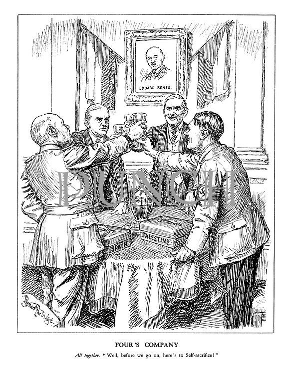 "Four's Company. All together. ""Well, before we go on, here's to Self-sacrifice."" (Neville Chamberlain, Hitler, Mussolini and Edouard Daladier share a toast at the Czech embassy infront of a portrait of Czech foreign minister Eduard Benes with Spain and Palestine despatch boxes on the table)"