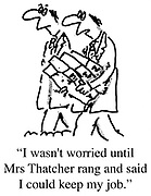 """I wasn't worries until Mrs Thatcher rang and said I could keep my job."""