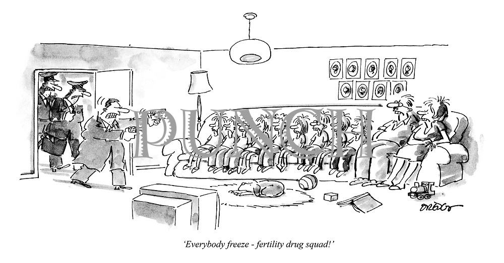 """Everybody freeze - fertility drug squad!"""