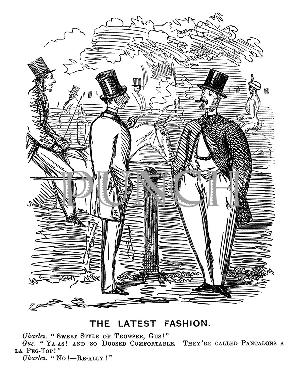 "The Latest Fashion. Charles. ""Sweet style of trowser, Gus!"" Gus. ""Ya-as! And so doosed comfortable. They're called pantalons a la peg-top!"" Charles. ""No! - Re-ally!"""