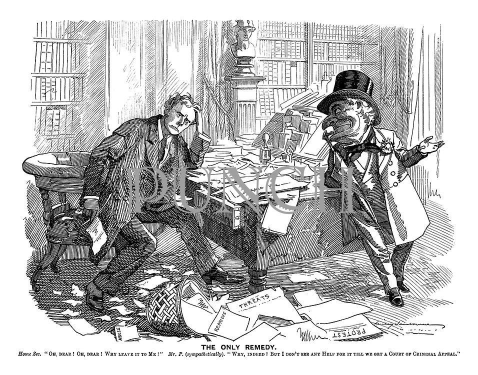"""Home Sec. """"Oh, dear! Oh, dear! Why leave it to me!"""" Mr. P. (sympathetically). """"Why, indeed? But I don't see any help for it till we get a Court of Criminal Appeal."""""""