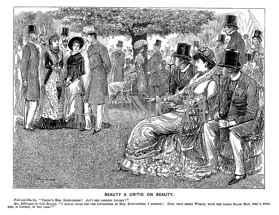 "Beauty a Critic on Beauty. Fred and Charlie. ""There's Mrs Spiffington! AIN'T she looking lovely!"" Mrs Billington (a rival beauty). ""I never COULD see the loveliness of Mrs Spiffington, I confess! Now, that short woman, with the large black hat, who's with her, IS lovely, if you like!"""