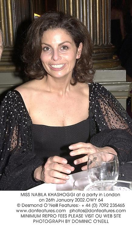 MISS NABILA KHASHOGGI at a party in London on 26th January 2002.OWY 64