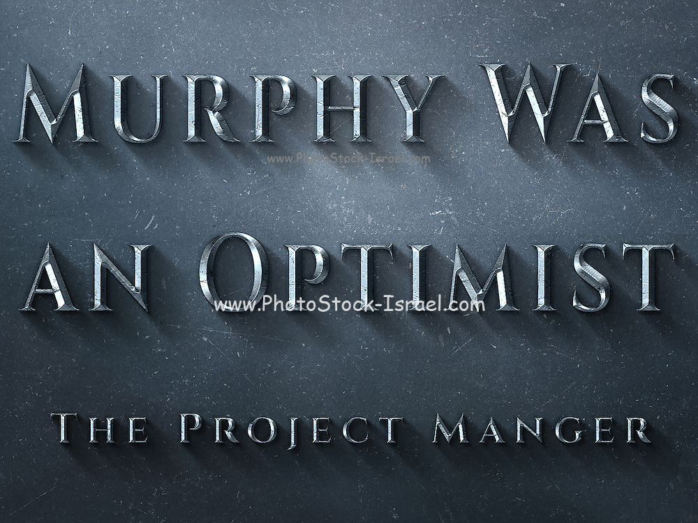 Famous humourous quotes series: The project manager's motto. Murphy was an Optimist
