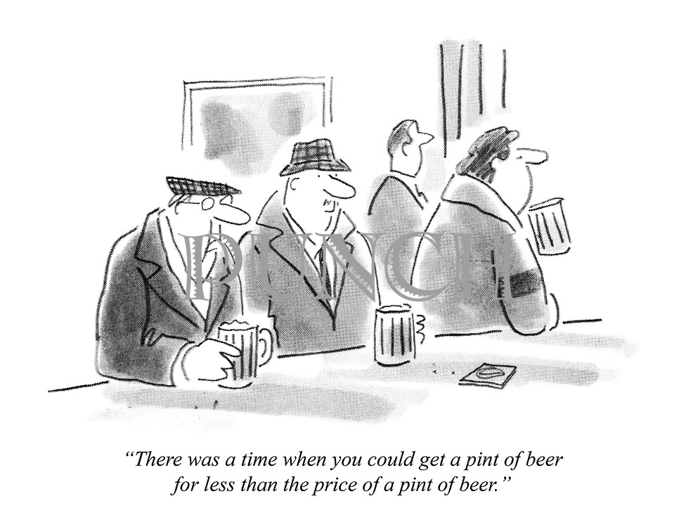 """There was a time when you could get a pint of beer for less than the price of a pint of beer."""