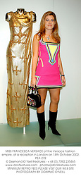 MISS FRANCESCA VERSACE of the Versace fashion empire, at a reception in London on 14th October 2002.PEA 272