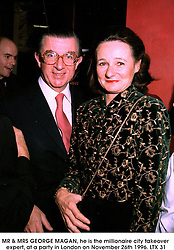 MR & MRS GEORGE MAGAN, he is the millionaire city takeover expert, at a party in London on November 26th 1996.LTX 31
