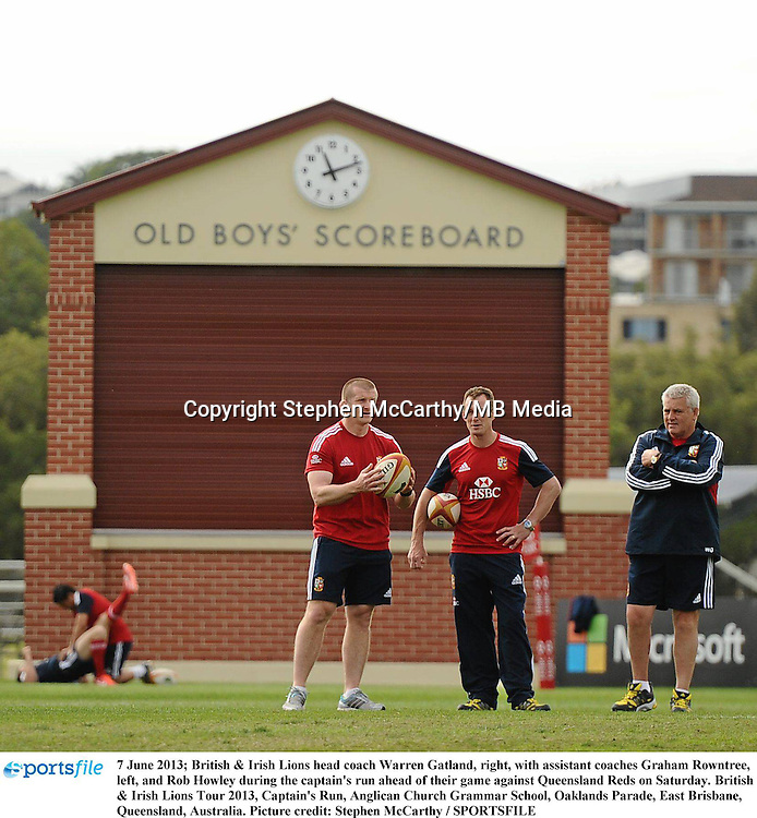 7 June 2013; British & Irish Lions head coach Warren Gatland, right, with assistant coaches Graham Rowntree, left, and Rob Howley during the captain's run ahead of their game against Queensland Reds on Saturday. British & Irish Lions Tour 2013, Captain's Run, Anglican Church Grammar School, Oaklands Parade, East Brisbane, Queensland, Australia. Picture credit: Stephen McCarthy / SPORTSFILE
