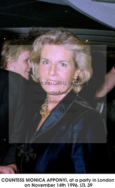 COUNTESS MONICA APPONYI, at a party in London on November 14th 1996.LTL 39