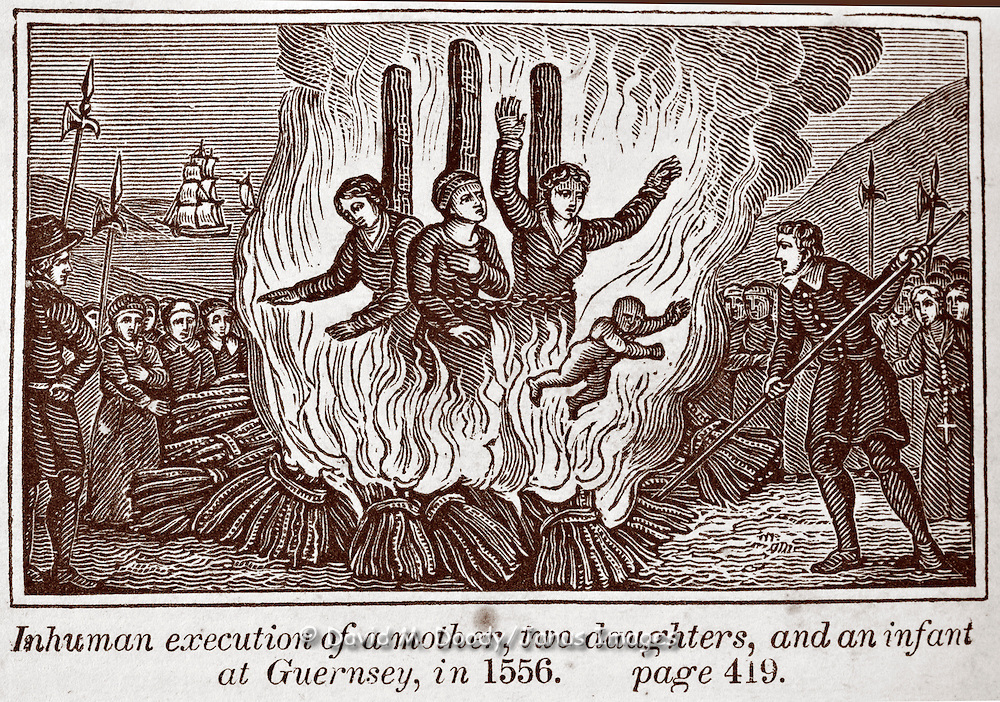 "Execution by fire of mother and two daughters and an infant in Guernsey 1556. Vintage Woodcut Illustration from: ""Book of Martyrs; or a History of the Lives Sufferings and Triumphant Deaths of the Primitive as well as Protestant Martyrs from the Commencement Of Christianity to the Latest Periods of Pagan an Popish Persecution"" by Rev. John Fox pub 1832.  aquired 2001 Tortures carried out in the name of religion."