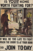 World War I recruitment poster published in Dublin, 1915. Is YOUR Home Worth Fighting For? .....so JOIN TO-DAY.  Husband, wife, baby and grandfather at home surprised by entry of German soldiers with fixed bayonets.