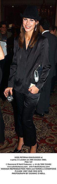 MISS PETRINA KHASHOGGI at a party in London on 29th October 2003.POA 127