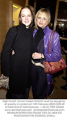 Right to left, former model TWIGGY and her daughter, at a party in London on 14th February 2002.OXM 49