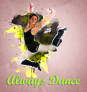 Famous humourous quotes series: Always Dance a teen ballet Dancer