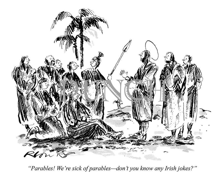 """Parables! We're sick of parables - don't you know any Irish jokes?"""