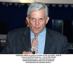 VISCOUNT GAGE at a party in London on 7th June 2004.PUW 85